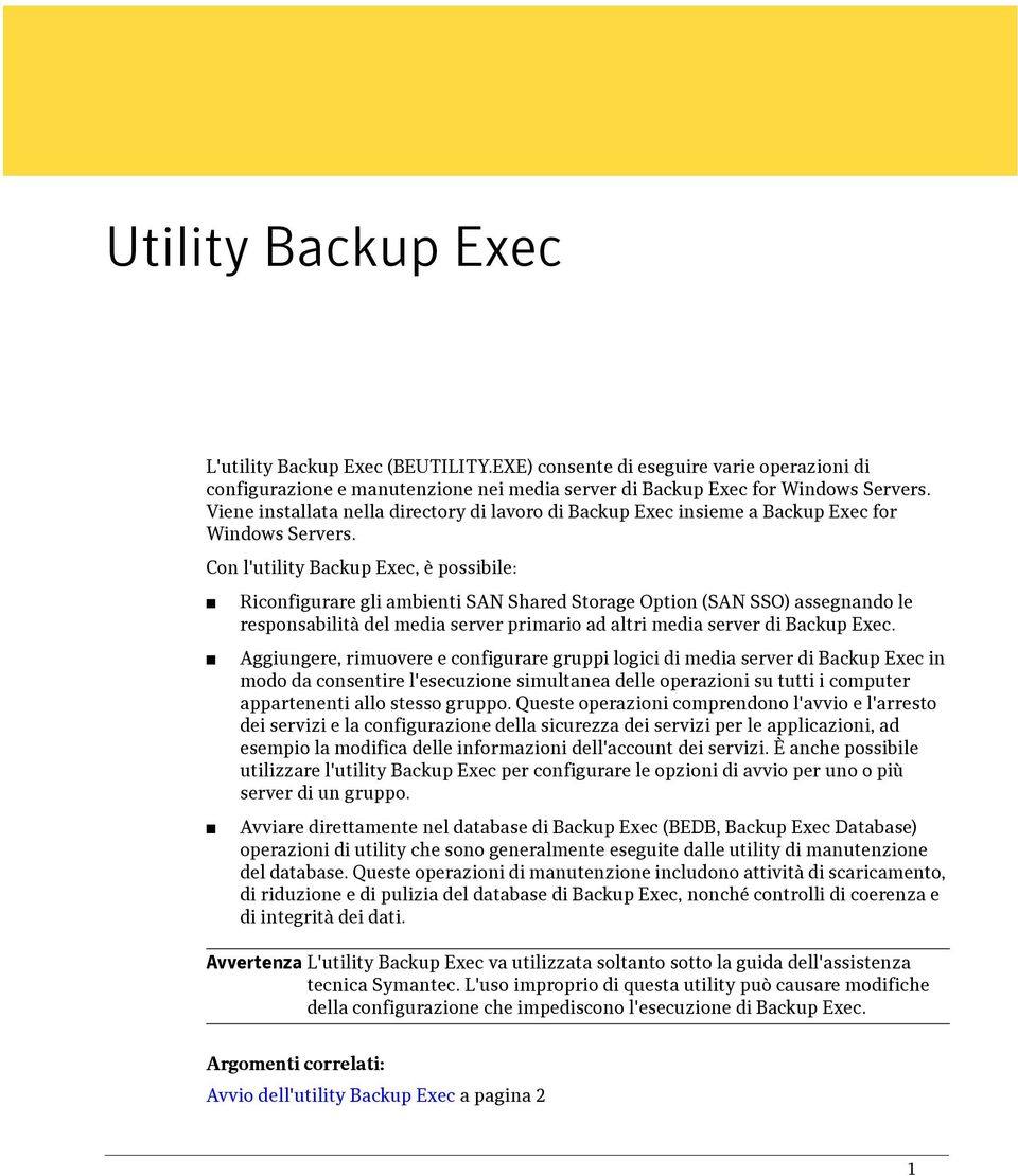 Con l'utility Backup Exec, è possibile: Riconfigurare gli ambienti SAN Shared Storage Option (SAN SSO) assegnando le responsabilità del media server primario ad altri media server di Backup Exec.