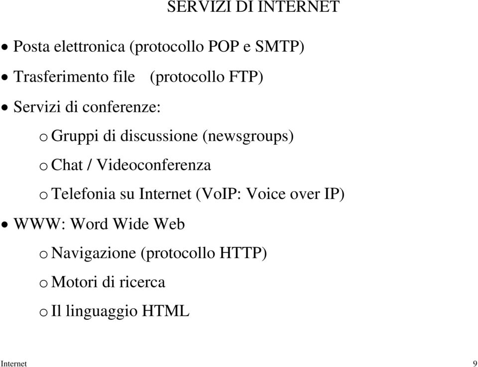 Chat / Videoconferenza o Telefonia su Internet (VoIP: Voice over IP) WWW: Word