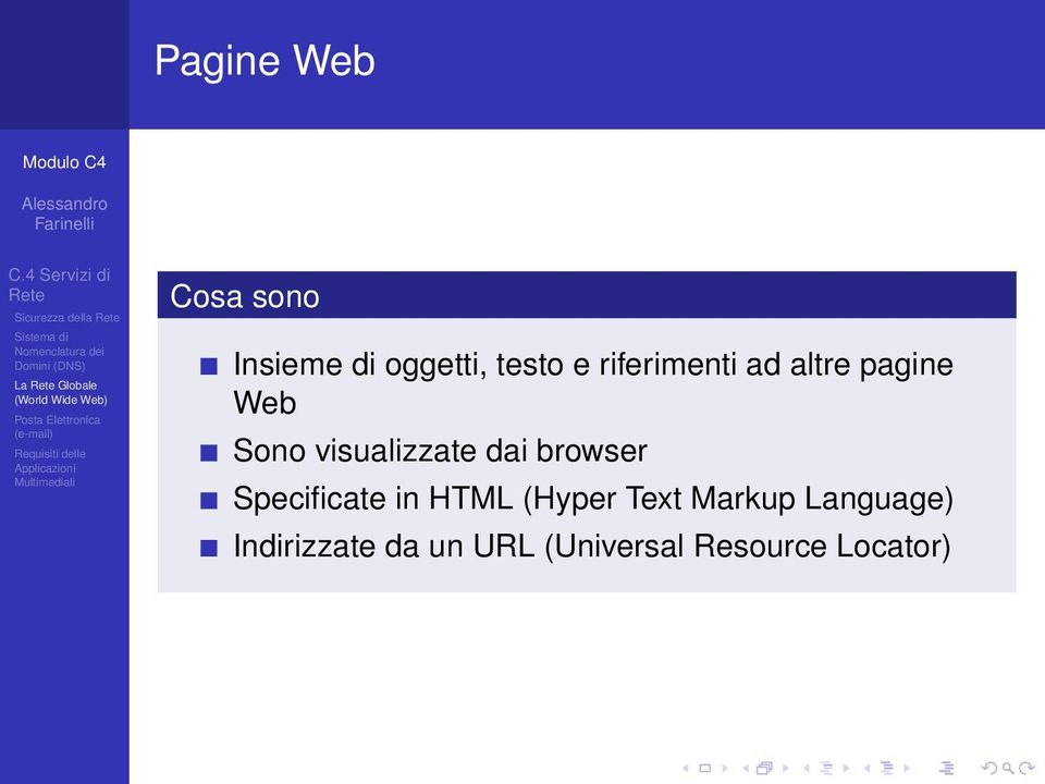 visualizzate dai browser Specificate in HTML (Hyper Text