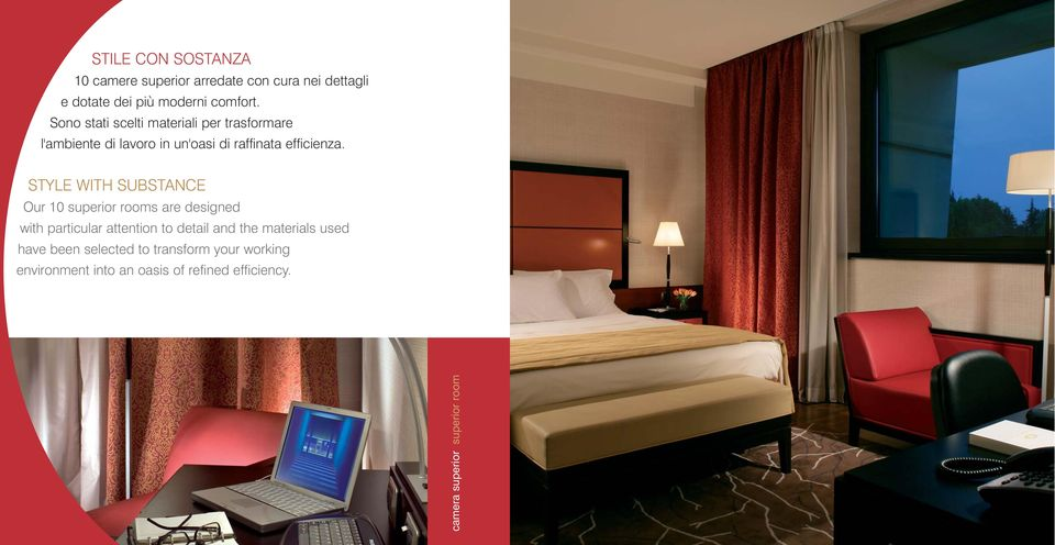 STYLE WITH SUBSTANCE Our 10 superior rooms are designed with particular attention to detail and the materials