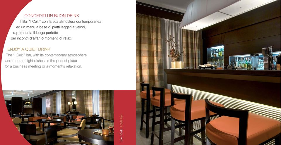 ENJOY A QUIET DRINK The I Celti bar, with its contemporary atmosphere and menu of light dishes,