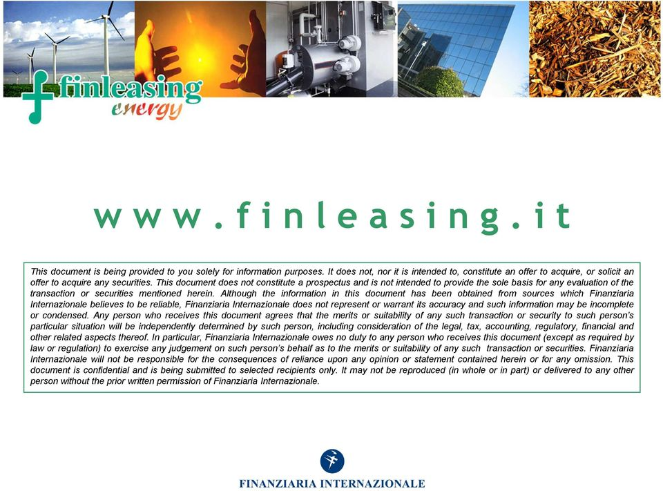 Although the information in this document has been obtained from sources which Finanziaria Internazionale believes to be reliable, Finanziaria Internazionale does not represent or warrant its