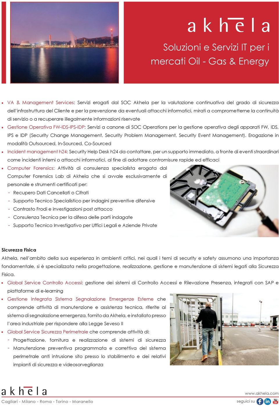 a canone di SOC Operations per la gestione operativa degli apparati FW, IDS, IPS e IDP (Security Change Management, Security Problem Management, Security Event Management).