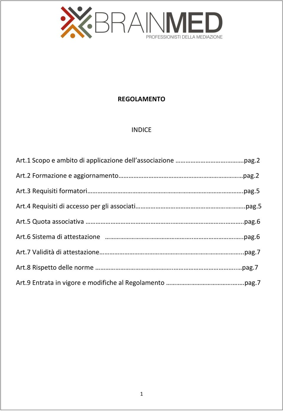 4 Requisiti di accesso per gli associati...pag.5 Art.5 Quota associativa.....pag.6 Art.