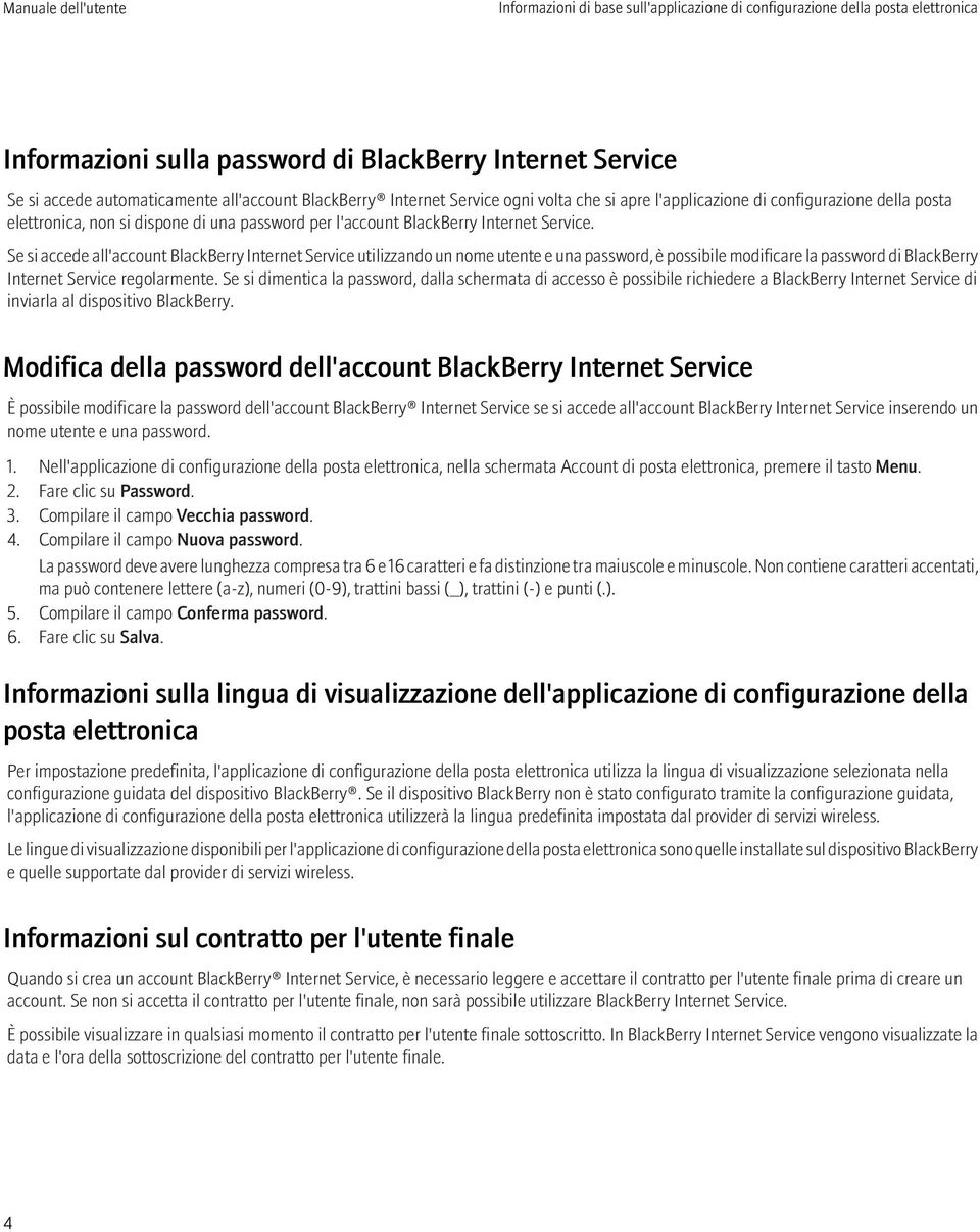 Se si accede all'account BlackBerry Internet Service utilizzando un nome utente e una password, è possibile modificare la password di BlackBerry Internet Service regolarmente.