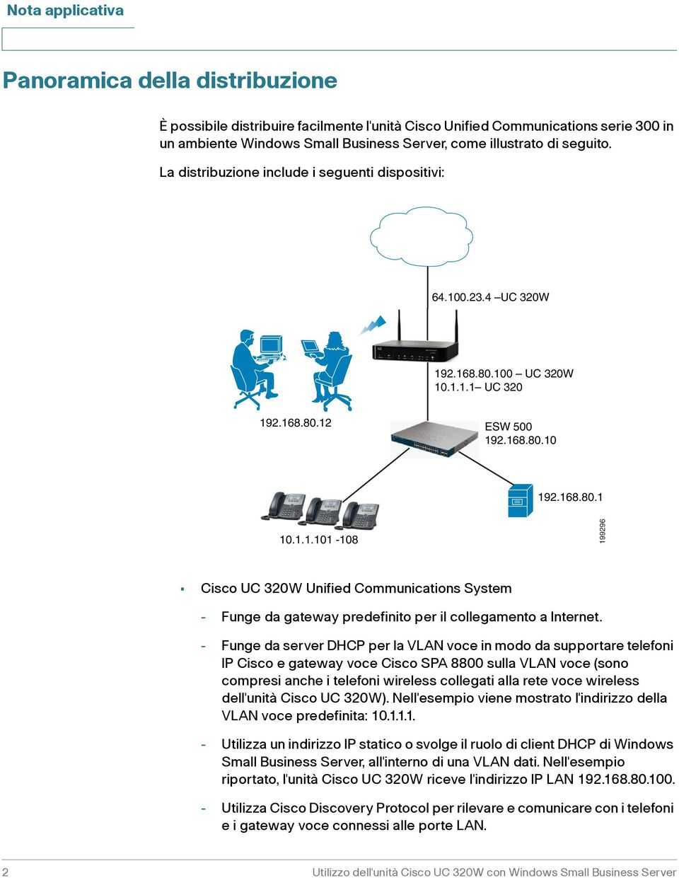 - Funge da server DHCP per la VLAN voce in modo da supportare telefoni IP Cisco e gateway voce Cisco SPA 8800 sulla VLAN voce (sono compresi anche i telefoni wireless collegati alla rete voce