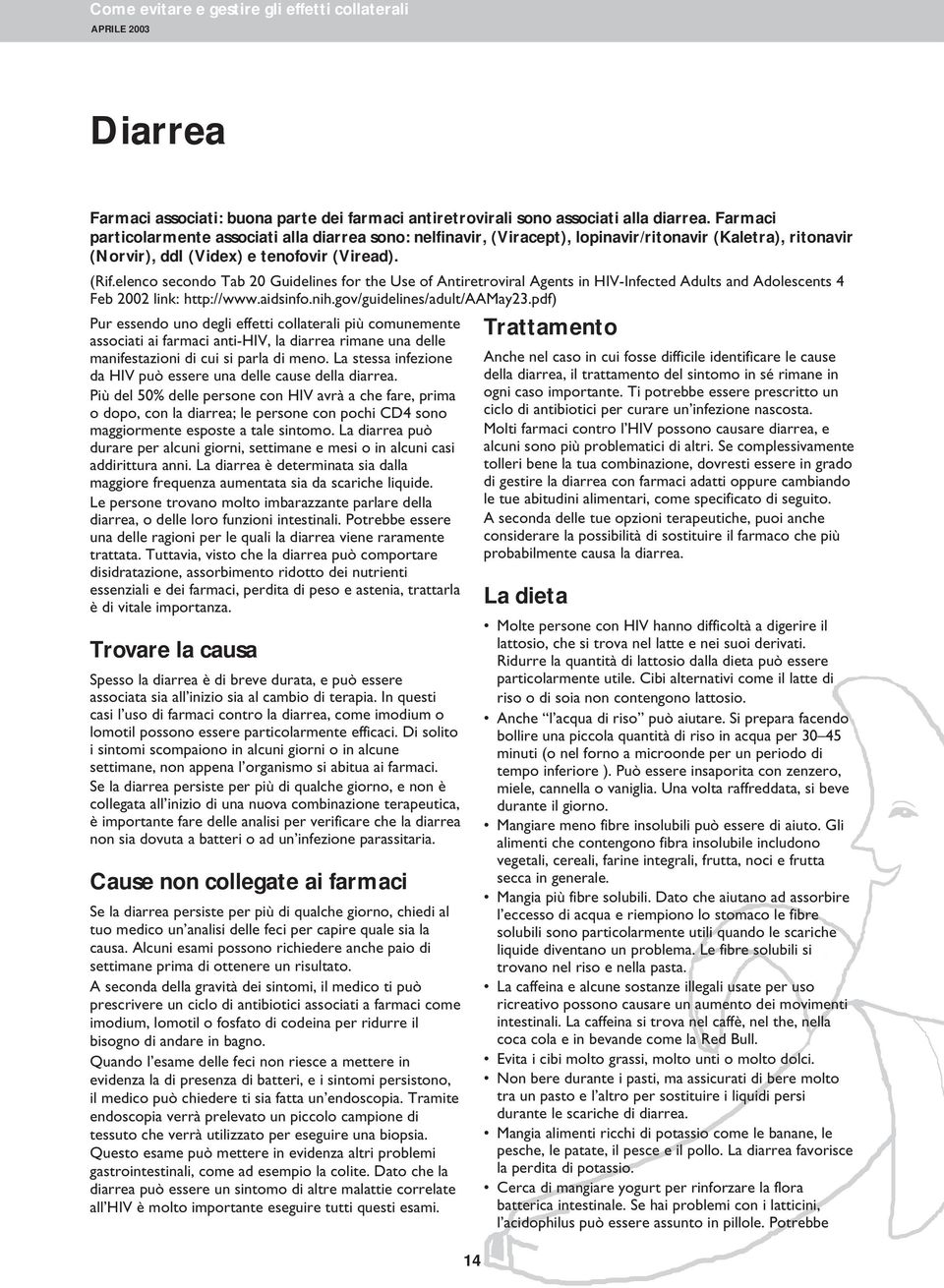 elenco secondo Tab 20 Guidelines for the Use of Antiretroviral Agents in HIV-Infected Adults and Adolescents 4 Feb 2002 link: http://www.aidsinfo.nih.gov/guidelines/adult/aamay23.