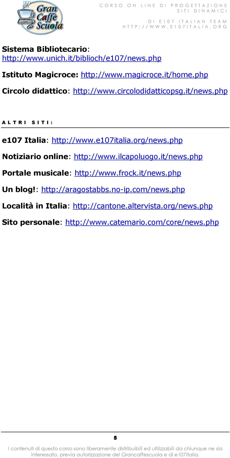 org/news.php Notiziario online: http://www.ilcapoluogo.it/news.php Portale musicale: http://www.frock.it/news.php Un blog!