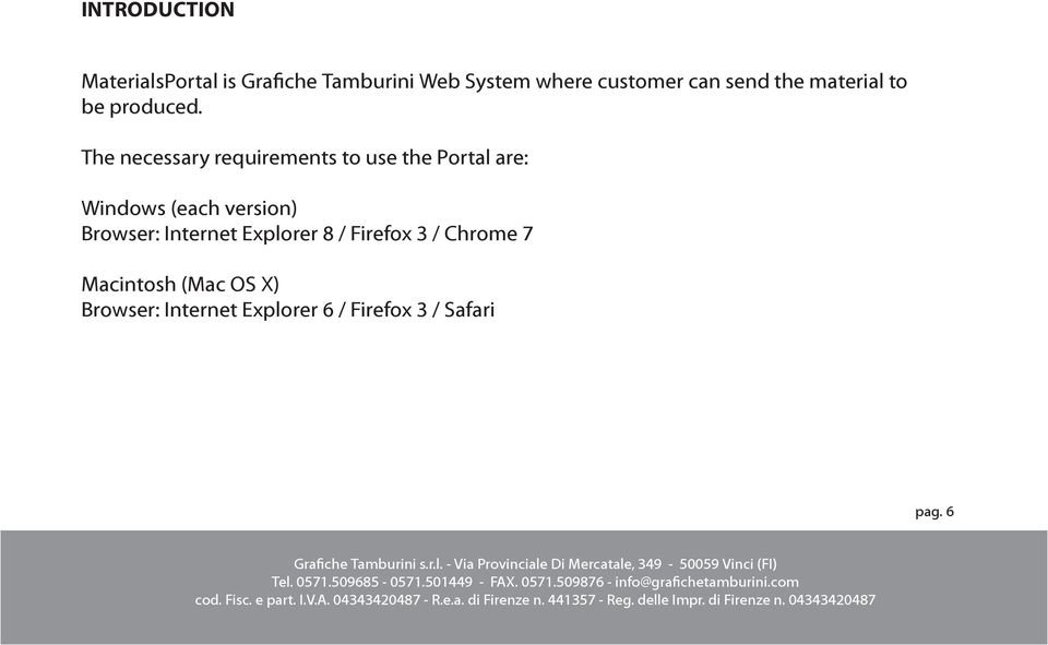 The necessary requirements to use the Portal are: Windows (each version)