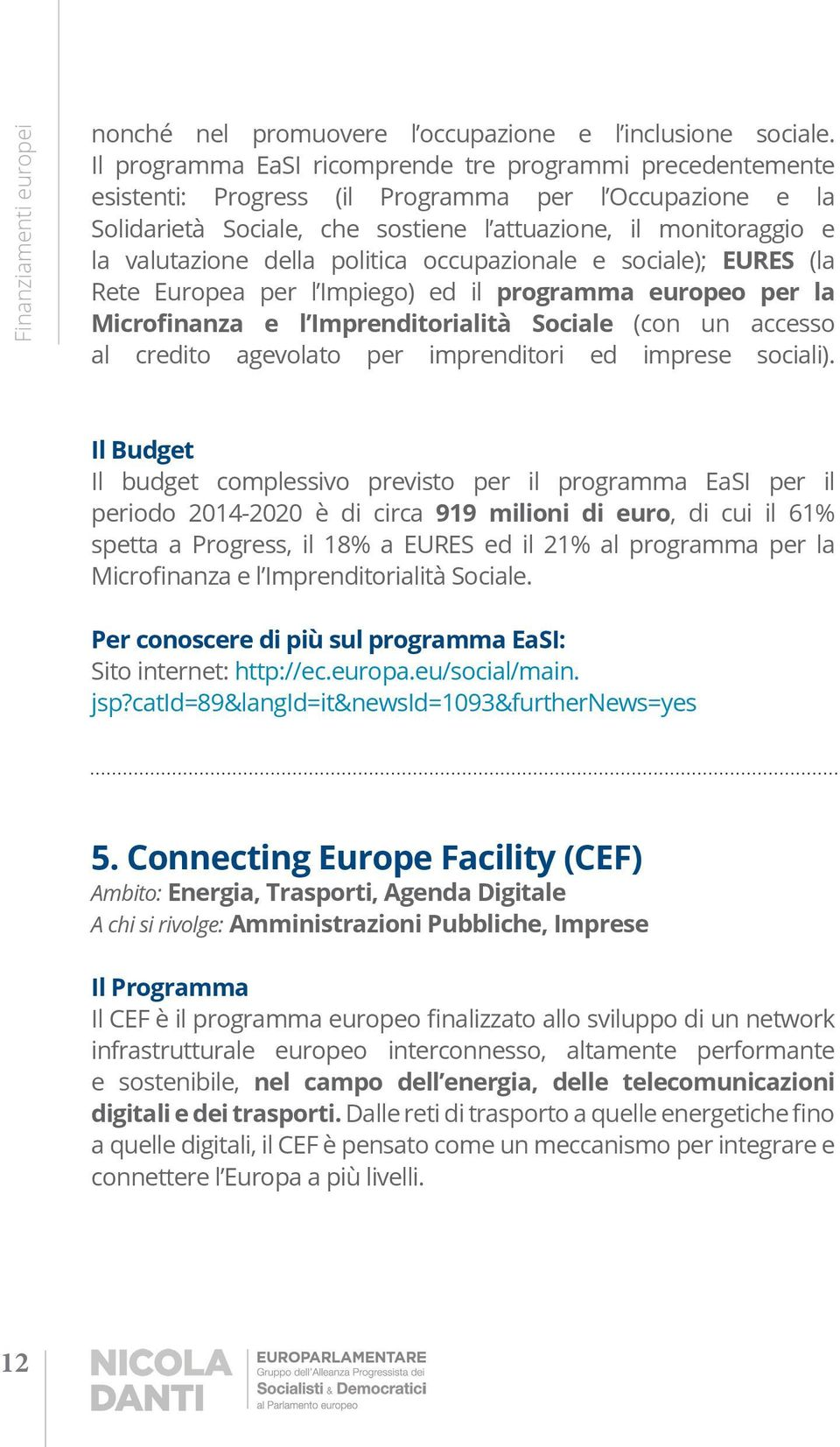 Connecting Europe Facility (CEF) Ambito: Energia, Trasporti, Agenda Digitale A chi si rivolge:
