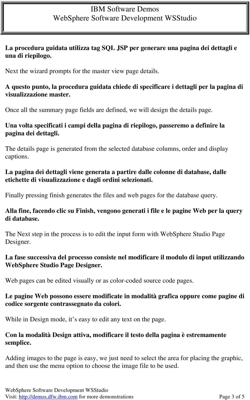 Una volta specificati i campi della pagina di riepilogo, passeremo a definire la pagina dei dettagli. The details page is generated from the selected database columns, order and display captions.