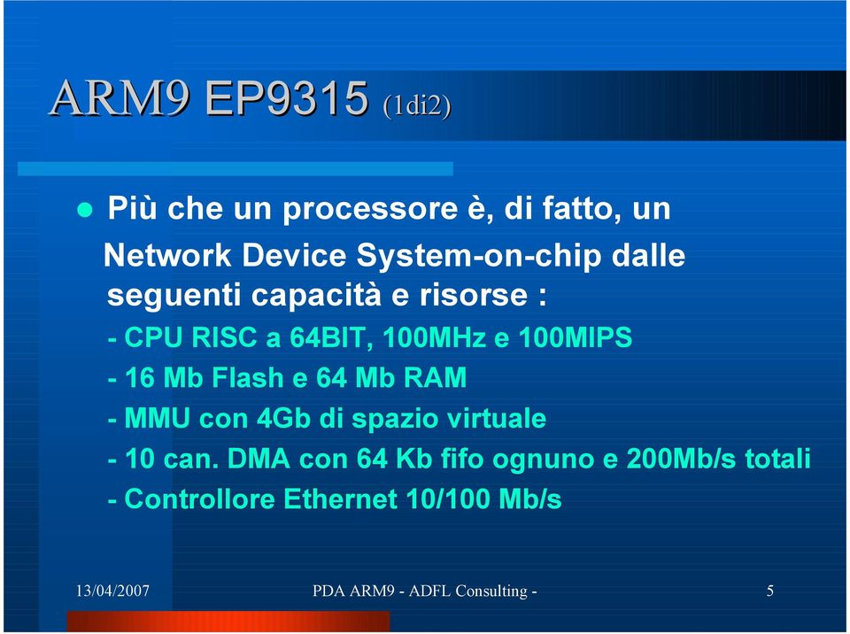 e 64 Mb RAM - MMU con 4Gb di spazio virtuale - 10 can.