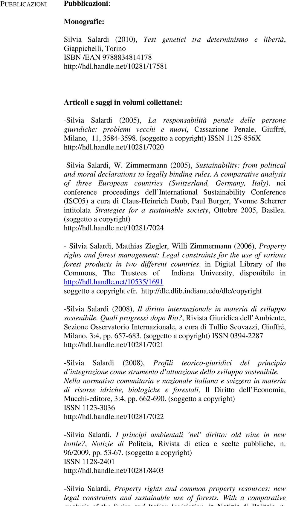 3584-3598. (soggetto a copyright) ISSN 1125-856X http://hdl.handle.net/10281/7020 -Silvia Salardi, W. Zimmermann (2005), Sustainability: from political and moral declarations to legally binding rules.
