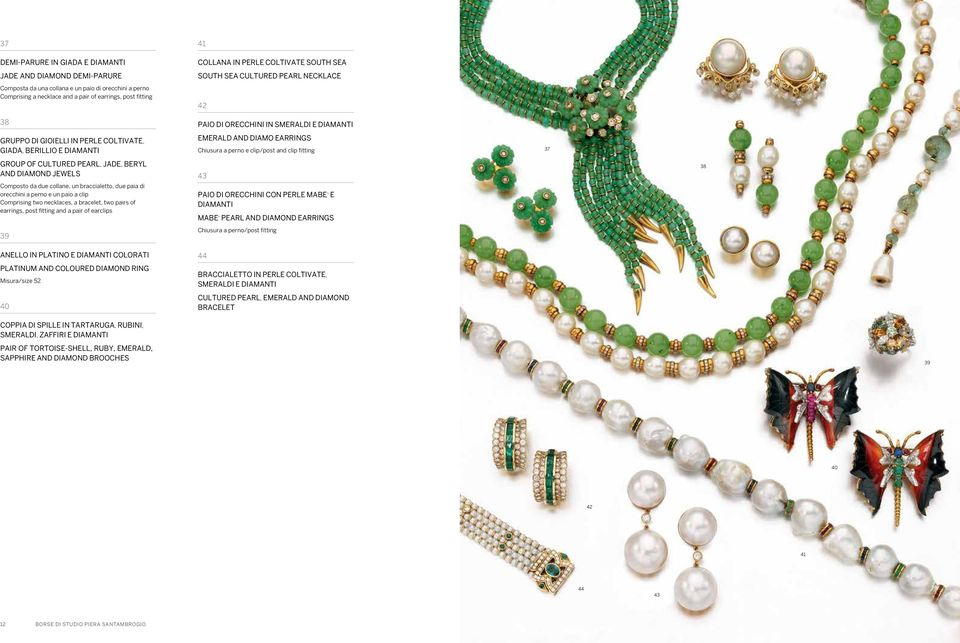 a bracelet, two pairs of earrings, post fitting and a pair of earclips 39 41 COLLANA IN PERLE COLTIVATE SOUTH SEA SOUTH SEA CULTURED PEARL NECKLACE 42 PAIO DI ORECCHINI IN SMERALDI E EMERALD AND