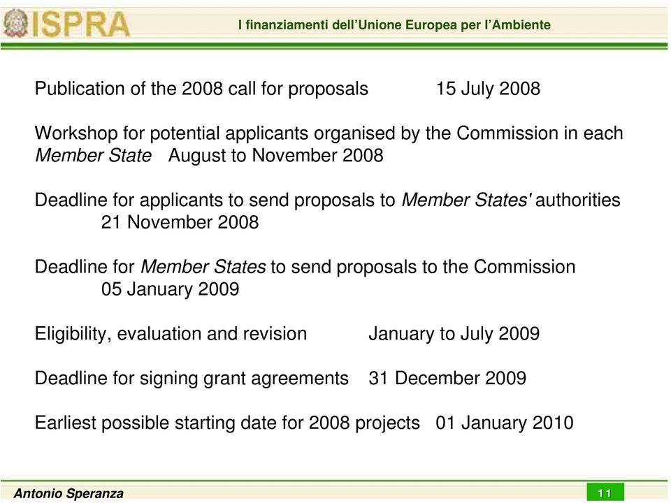 November 2008 Deadline for Member States to send proposals to the Commission 05 January 2009 Eligibility, evaluation and revision