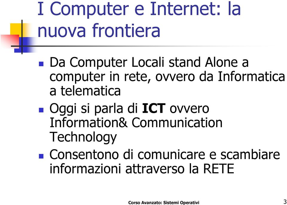 ovvero Information& Communication Technology Consentono di comunicare e