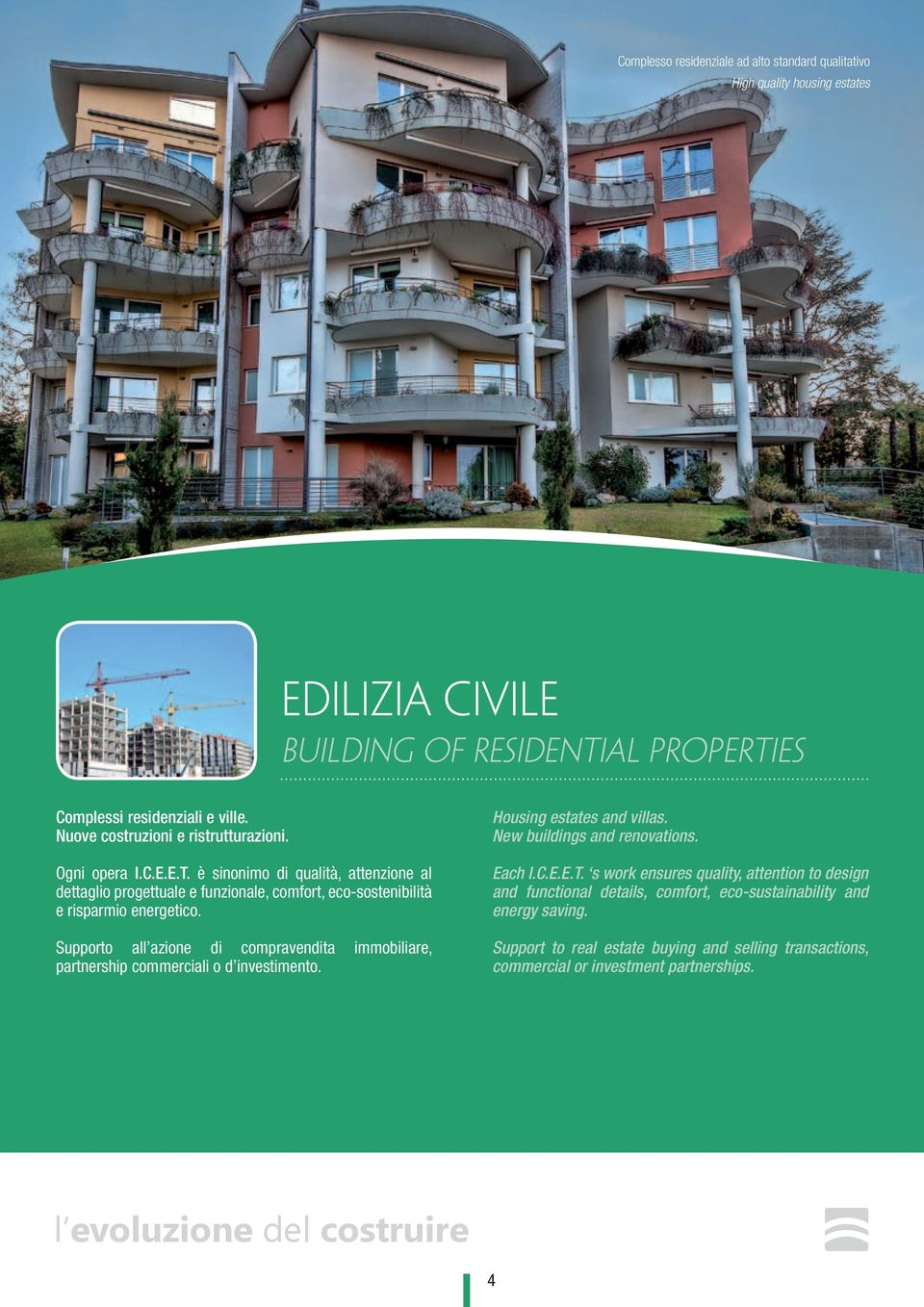 Supporto all azione di compravendita immobiliare, partnership commerciali o d investimento. Housing estates and villas. New buildings and renovations. Each I.C.E.E.T.