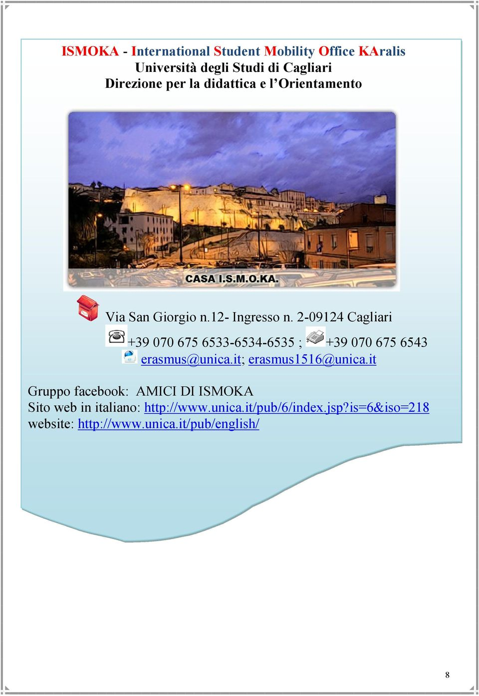 2-09124 Cagliari +39 070 675 6533-6534-6535 ; +39 070 675 6543 erasmus@unica.it; erasmus1516@unica.