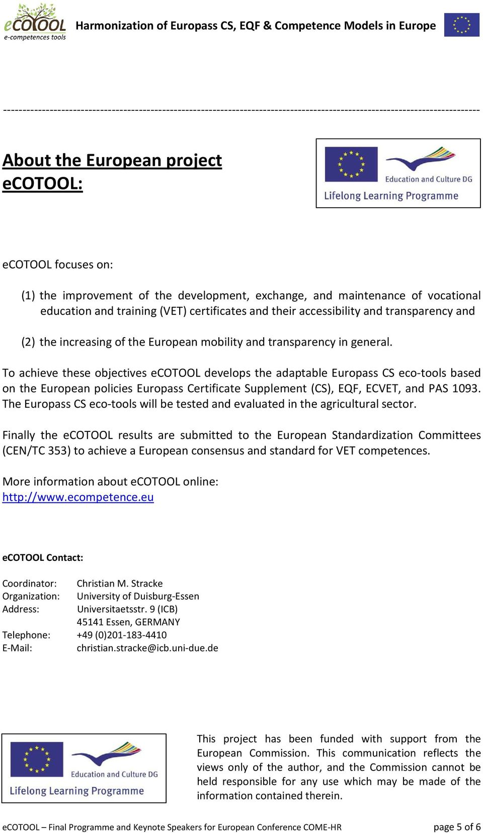 transparency in general. To achieve these objectives ecotool develops the adaptable Europass CS eco-tools based on the European policies Europass Certificate Supplement (CS), EQF, ECVET, and PAS 1093.