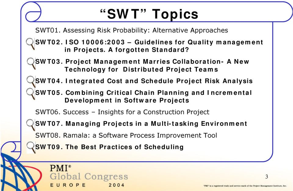 Integrated Cost and Schedule Project Risk Analysis SWT05. Combining Critical Chain Planning and Incremental Development in Software Projects SWT06.