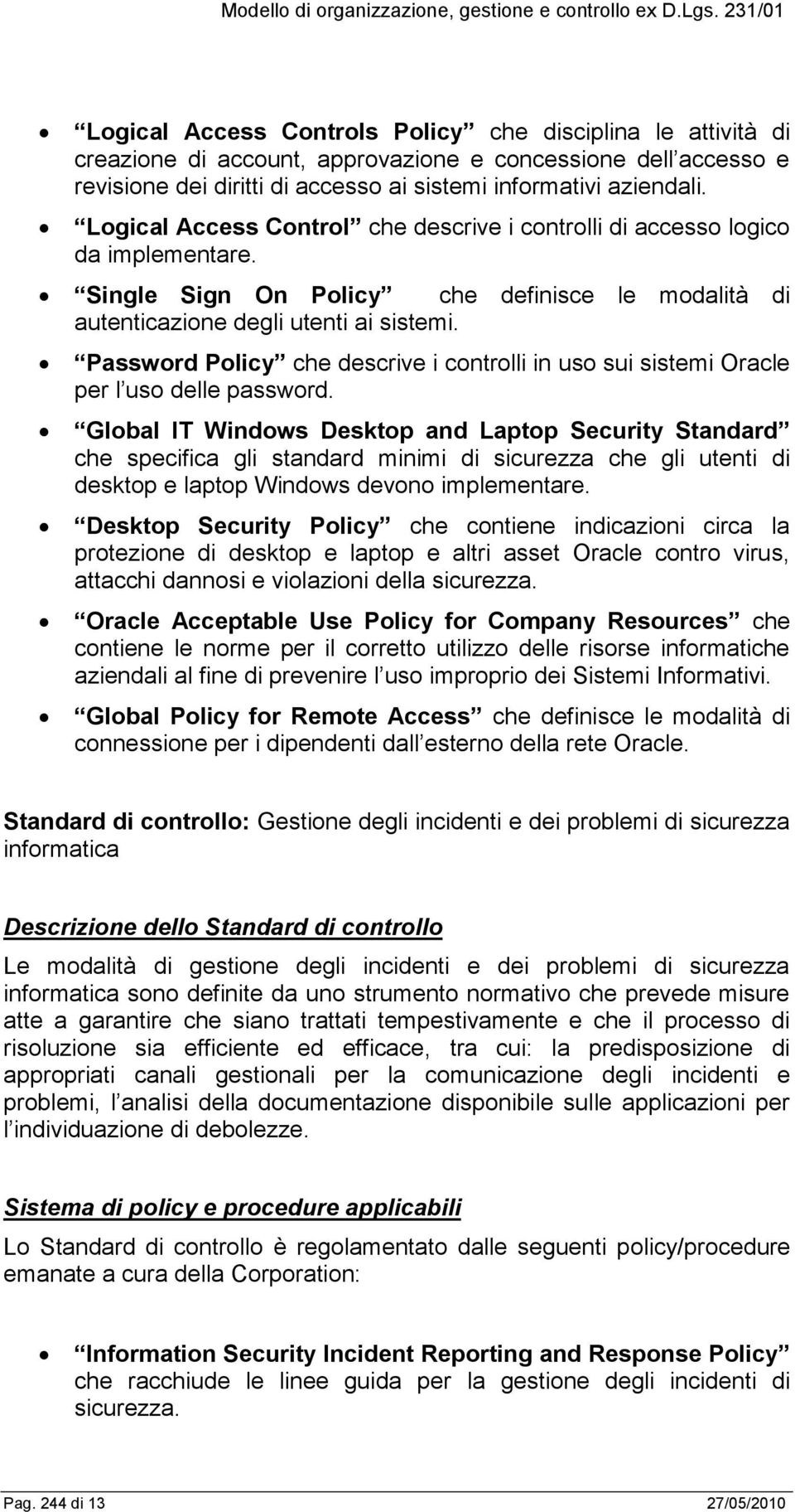 Password Policy che descrive i controlli in uso sui sistemi Oracle per l uso delle password.