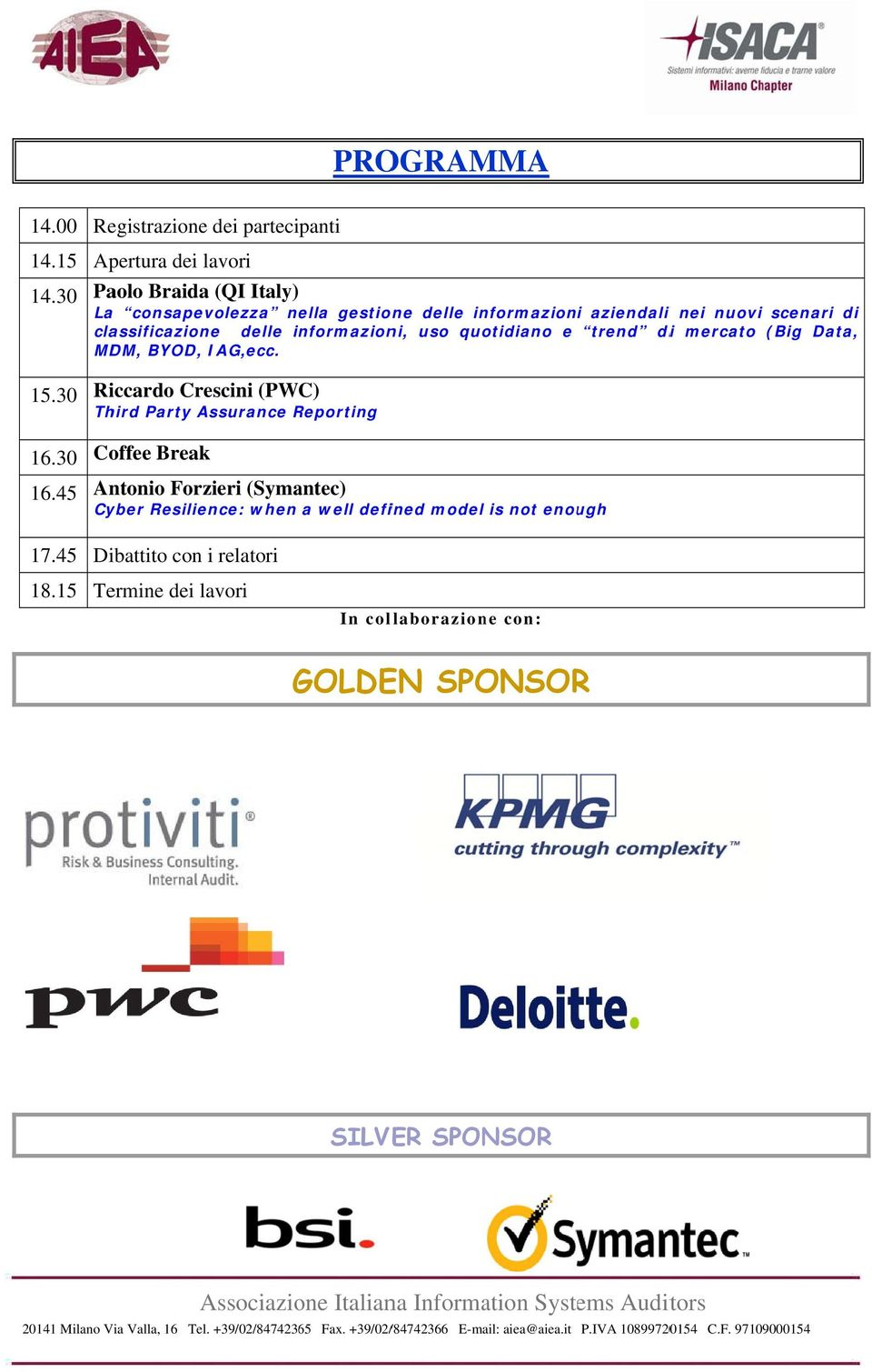 quotidiano e trend dii mercato (Big Data, MDM, BYOD, IAG,ecc. 15.30 Third Party Assurance Reporting 16.30 Coffee Break 16.