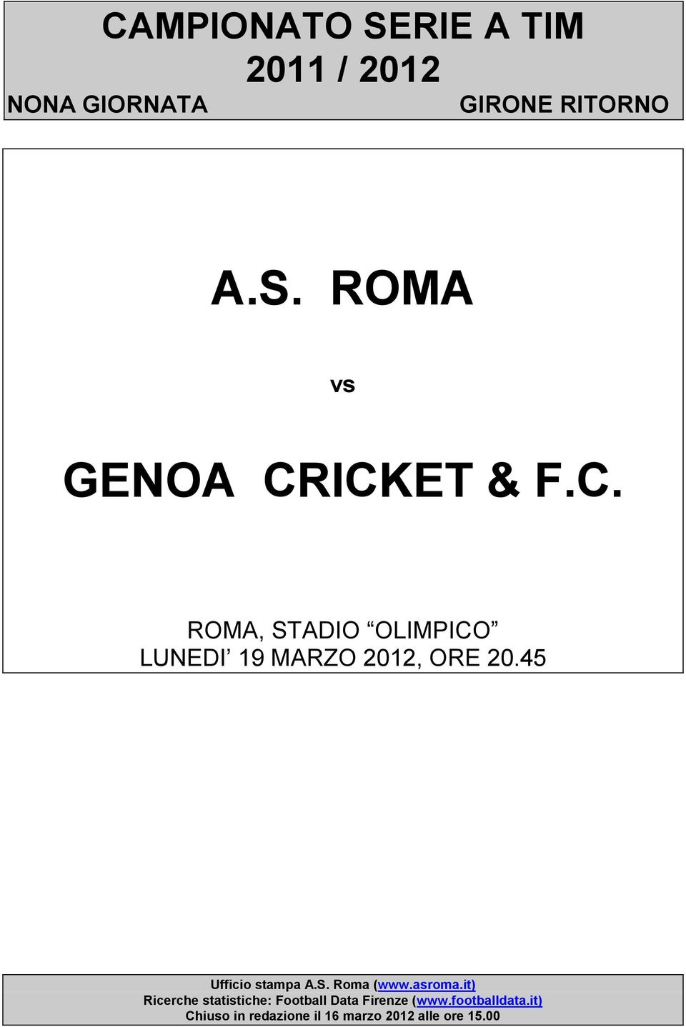 asroma.it) Ricerche statistiche: Football Data Firenze (www.footballdata.