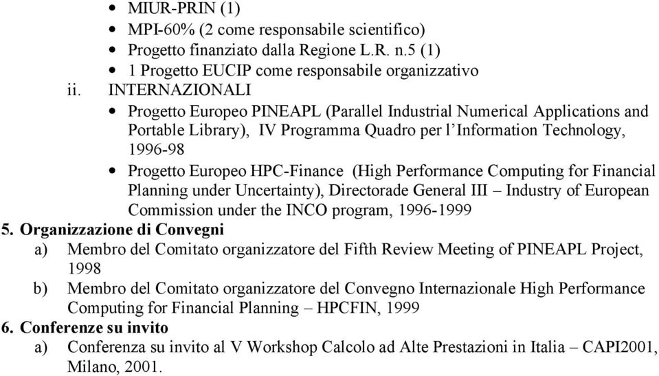 Technology, 1996-98 Progetto Europeo HPC-Finance (High Performance Computing for Financial Planning under Uncertainty), Directorade General III Industry of European Commission under the INCO program,