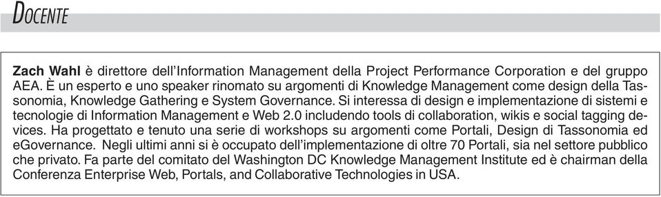 Si interessa di design e implementazione di sistemi e tecnologie di Information Management e Web 2.0 includendo tools di collaboration, wikis e social tagging devices.