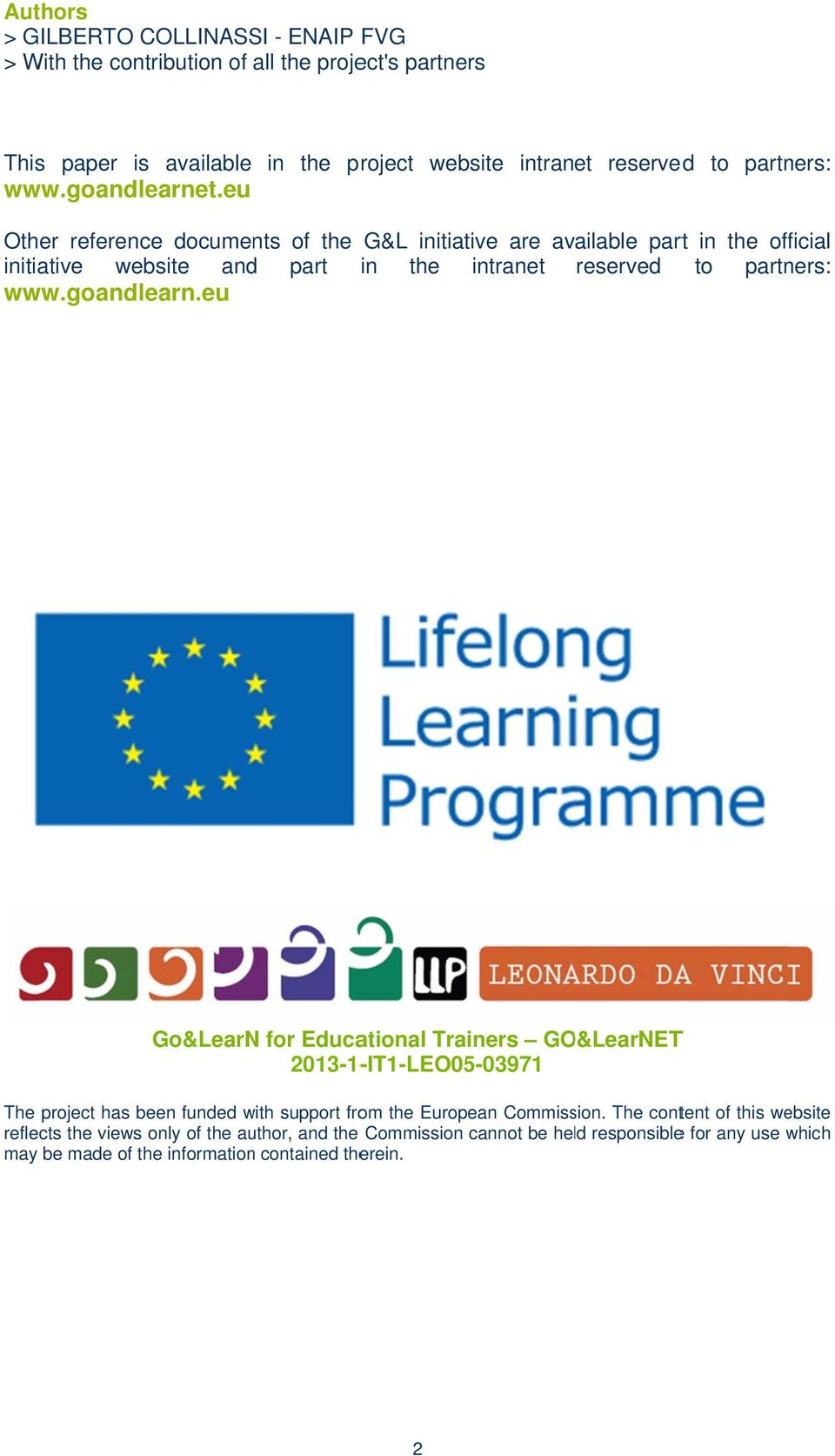 eu G&L initiative are available part in the official in the intranet reserved to partners: Go&LearN for Educational Trainers GO&LearNETT 2013-1-IT1-LEO05-03971 The project