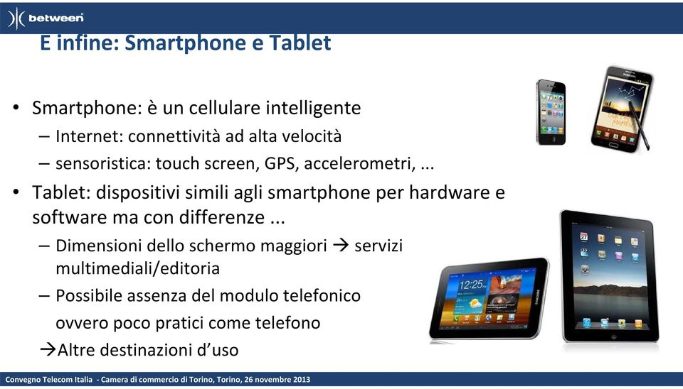 .. Tablet: dispositivi simili agli smartphone per hardware e software ma con differenze.