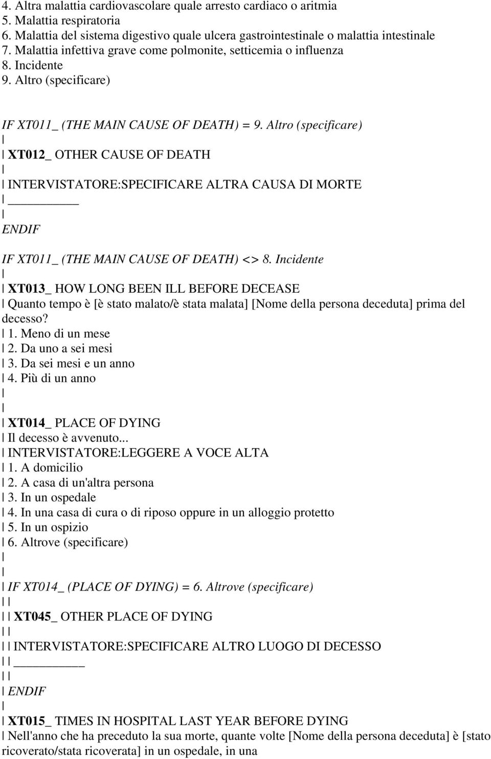 Altro (specificare) XT012_ OTHER CAUSE OF DEATH INTERVISTATORE:SPECIFICARE ALTRA CAUSA DI MORTE IF XT011_ (THE MAIN CAUSE OF DEATH) <> 8.