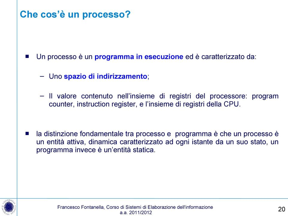 contenuto nell insieme di registri del processore: program counter, instruction register, e l insieme di