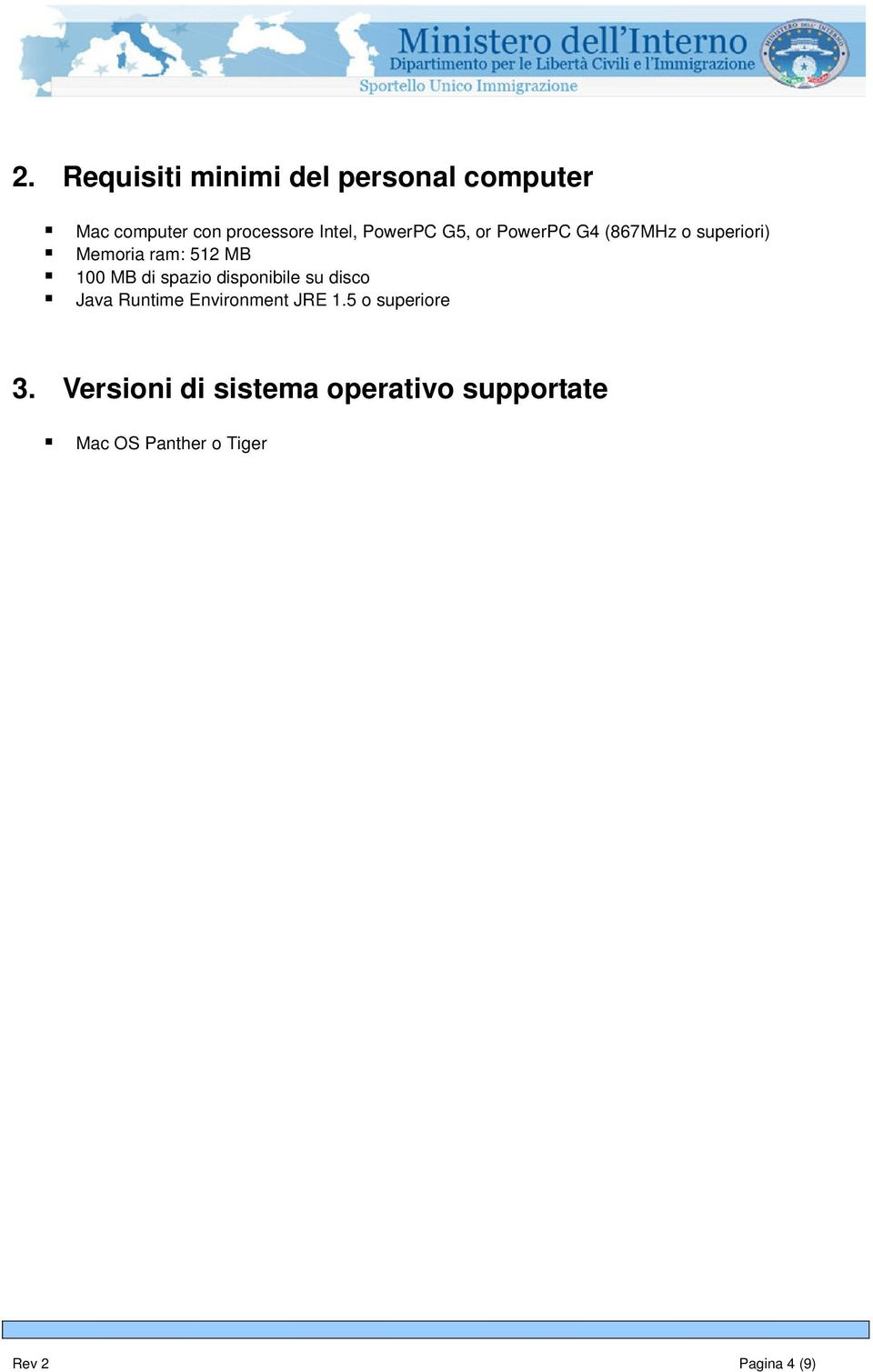 spazio disponibile su disco Java Runtime Environment JRE 1.5 o superiore 3.
