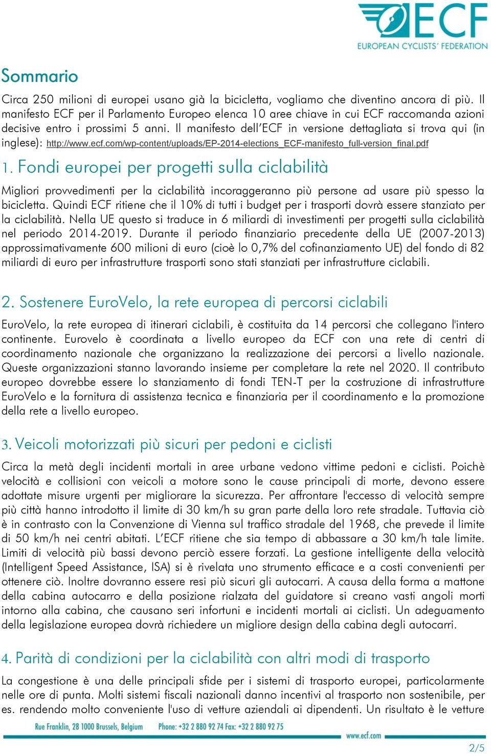 Il manifesto dell ECF in versione dettagliata si trova qui (in inglese): http://www.ecf.com/wp-content/uploads/ep-2014-elections_ecf-manifesto_full-version_final.pdf 1.