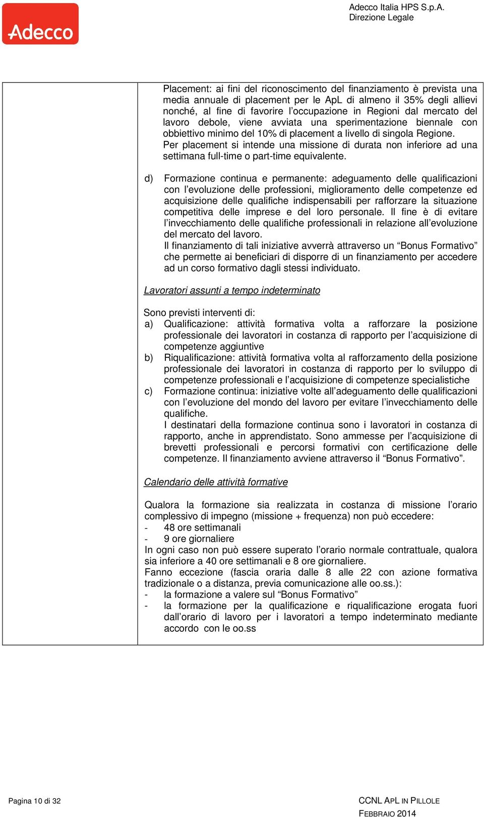 Per placement si intende una missione di durata non inferiore ad una settimana full-time o part-time equivalente.