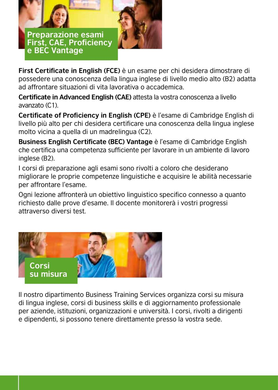Certificate of Proficiency in English (CPE) è l esame di Cambridge English di livello più alto per chi desidera certificare una conoscenza della lingua inglese molto vicina a quella di un madrelingua