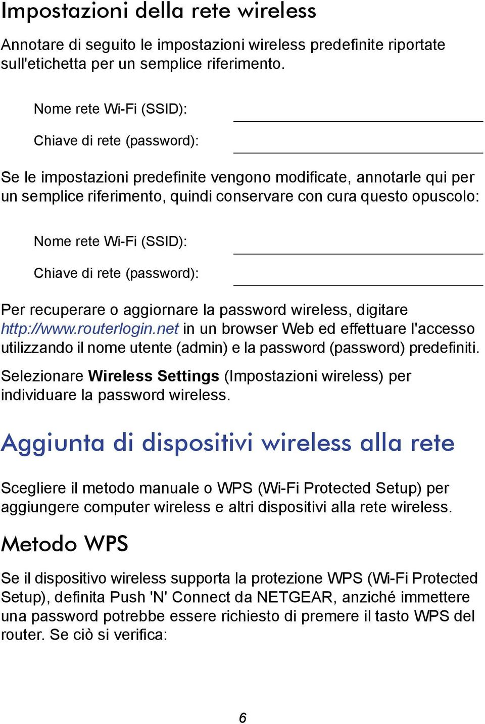 Wi-Fi (SSID): Chiave di rete (password): Per recuperare o aggiornare la password wireless, digitare http://www.routerlogin.