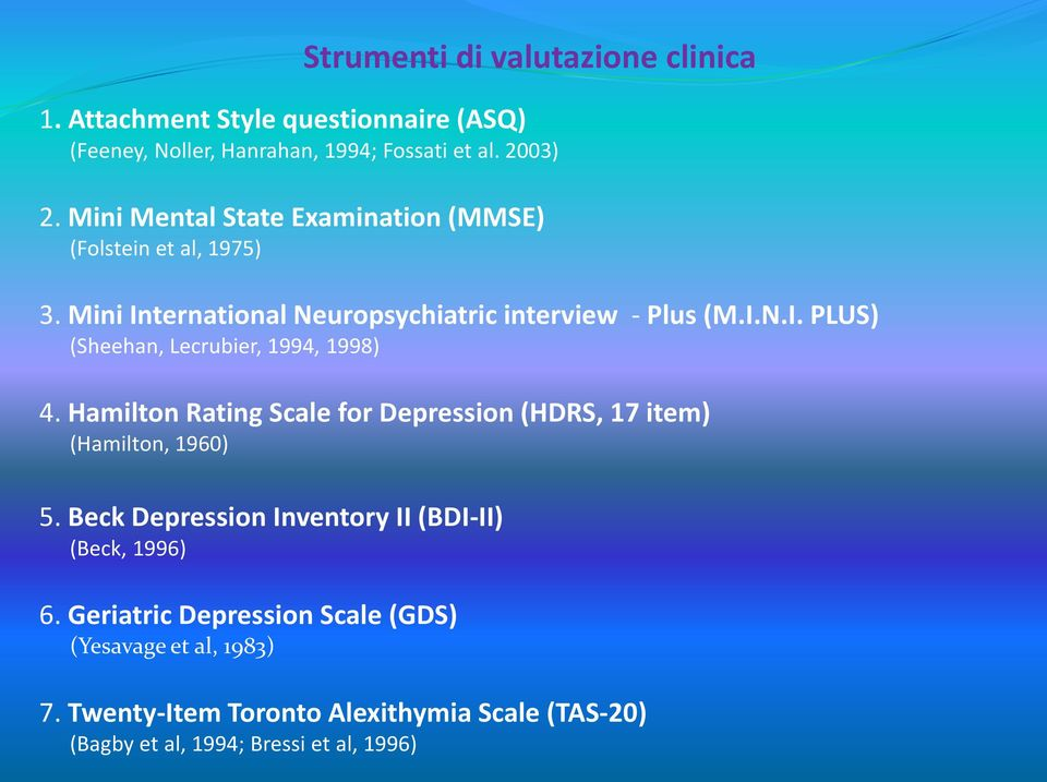 Hamilton Rating Scale for Depression (HDRS, 17 item) (Hamilton, 1960) 5. Beck Depression Inventory II (BDI-II) (Beck, 1996) 6.