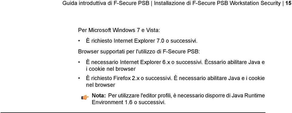 Browser supportati per l'utilizzo di F-Secure PSB: È necessario Internet Explorer 6.x o successivi.