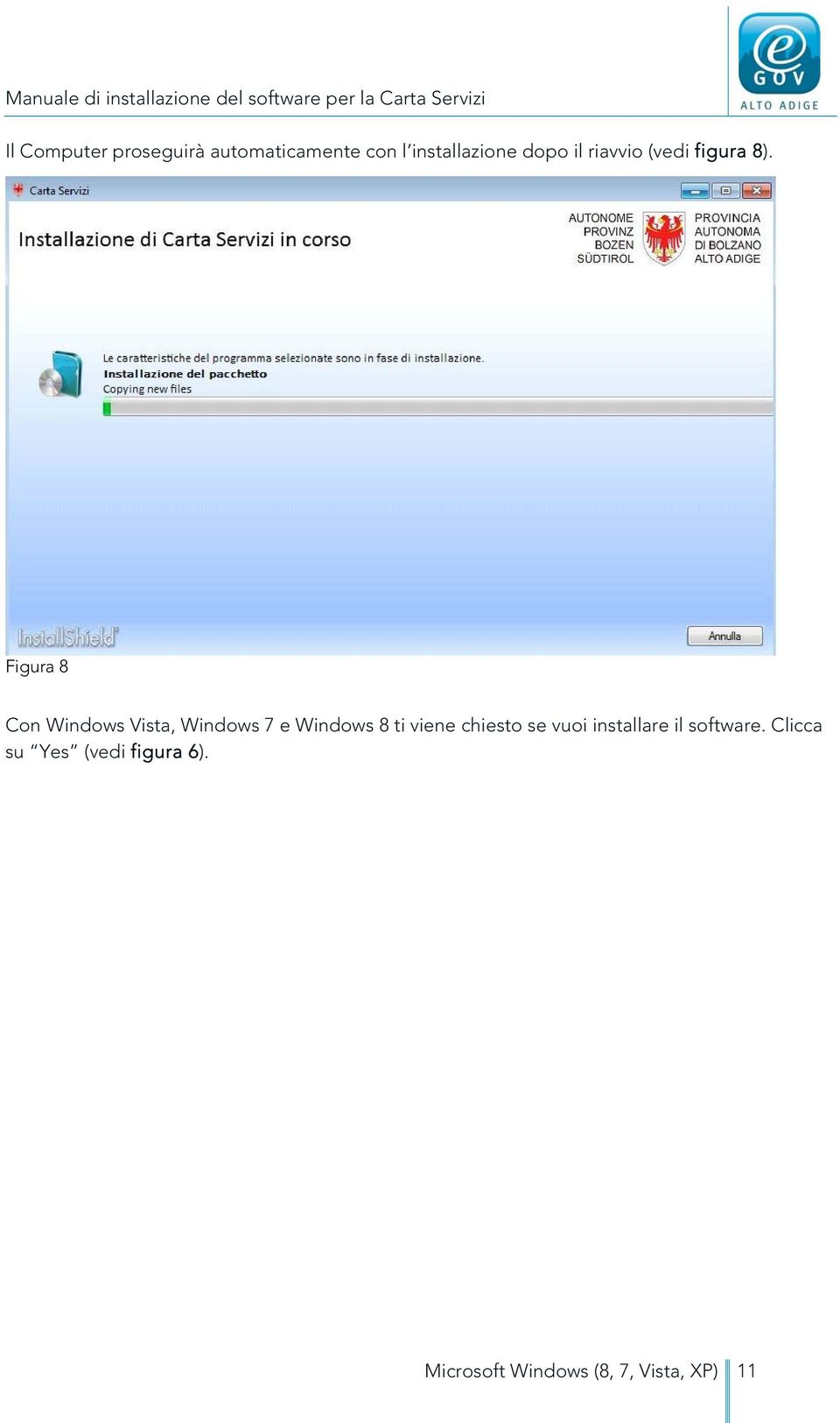 Figura 8 Con Windows Vista, Windows 7 e Windows 8 ti viene