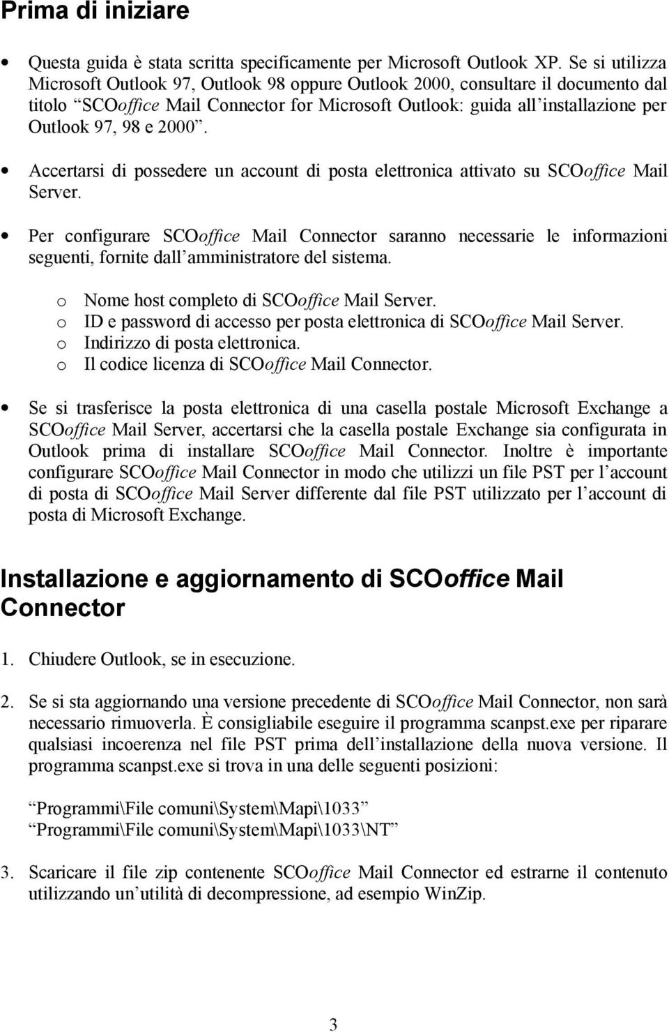 2000. Accertarsi di possedere un account di posta elettronica attivato su SCOoffice Mail Server.