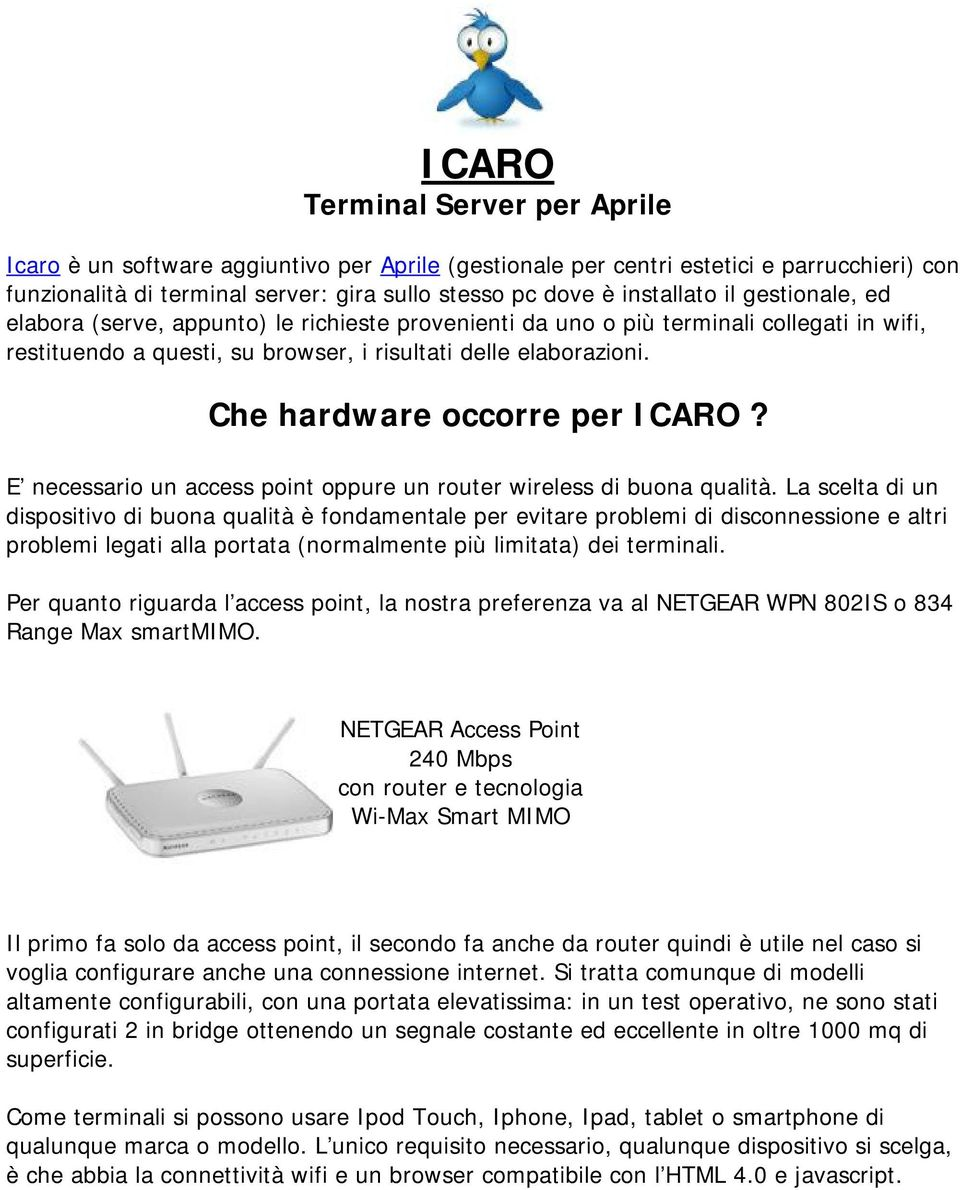 Che hardware occorre per ICARO? E necessario un access point oppure un router wireless di buona qualità.