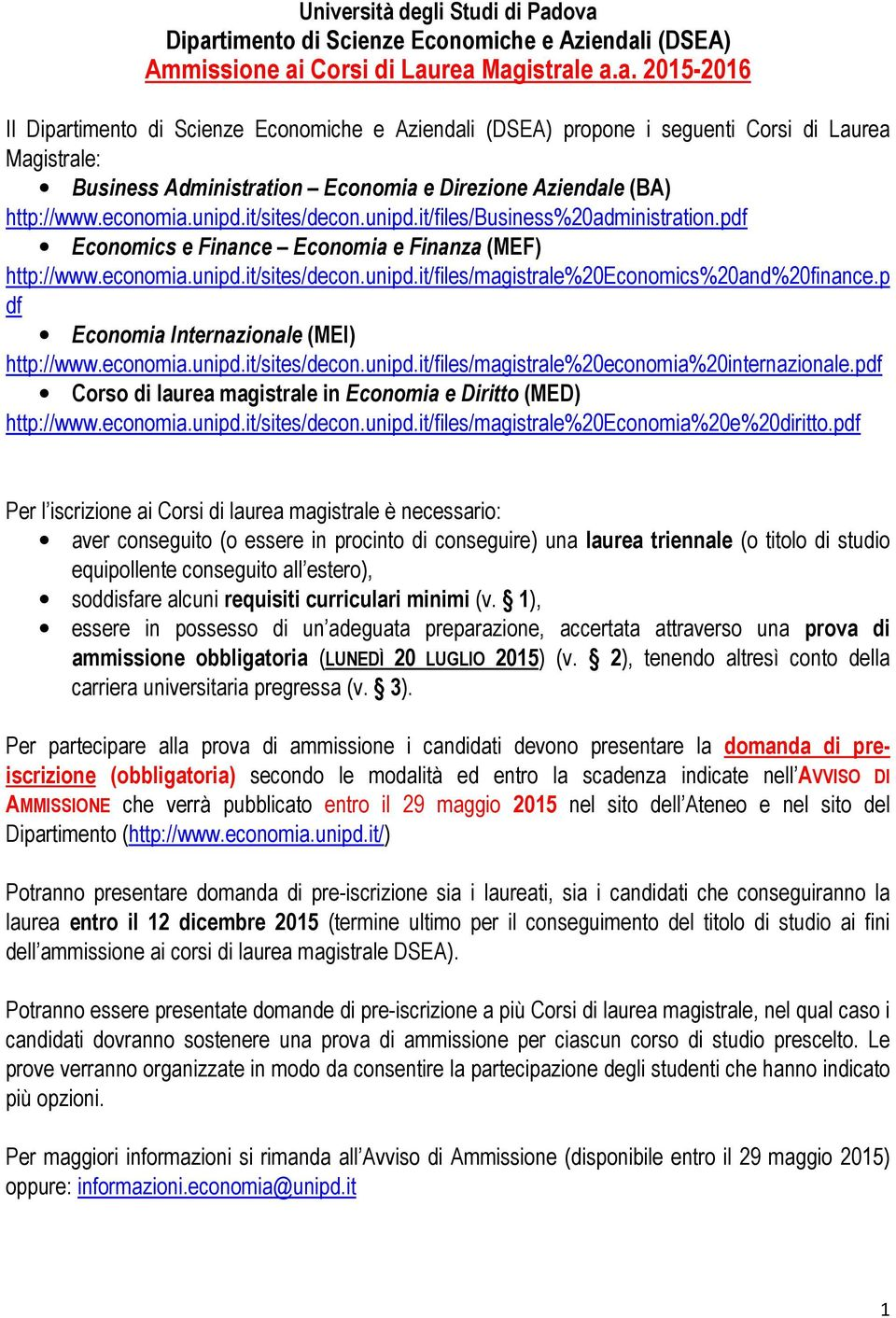 economia.unipd.it/sites/decon.unipd.it/files/business%20administration.pdf Economics e Finance Economia e Finanza (MEF) http://www.economia.unipd.it/sites/decon.unipd.it/files/magistrale%20economics%20and%20finance.