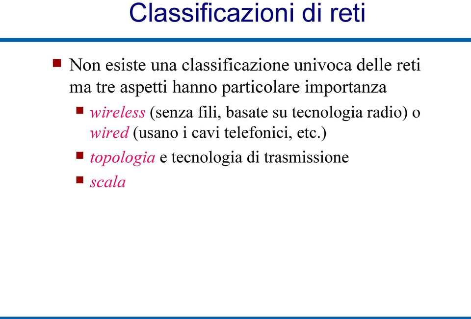 wireless (senza fili, basate su tecnologia radio) o wired