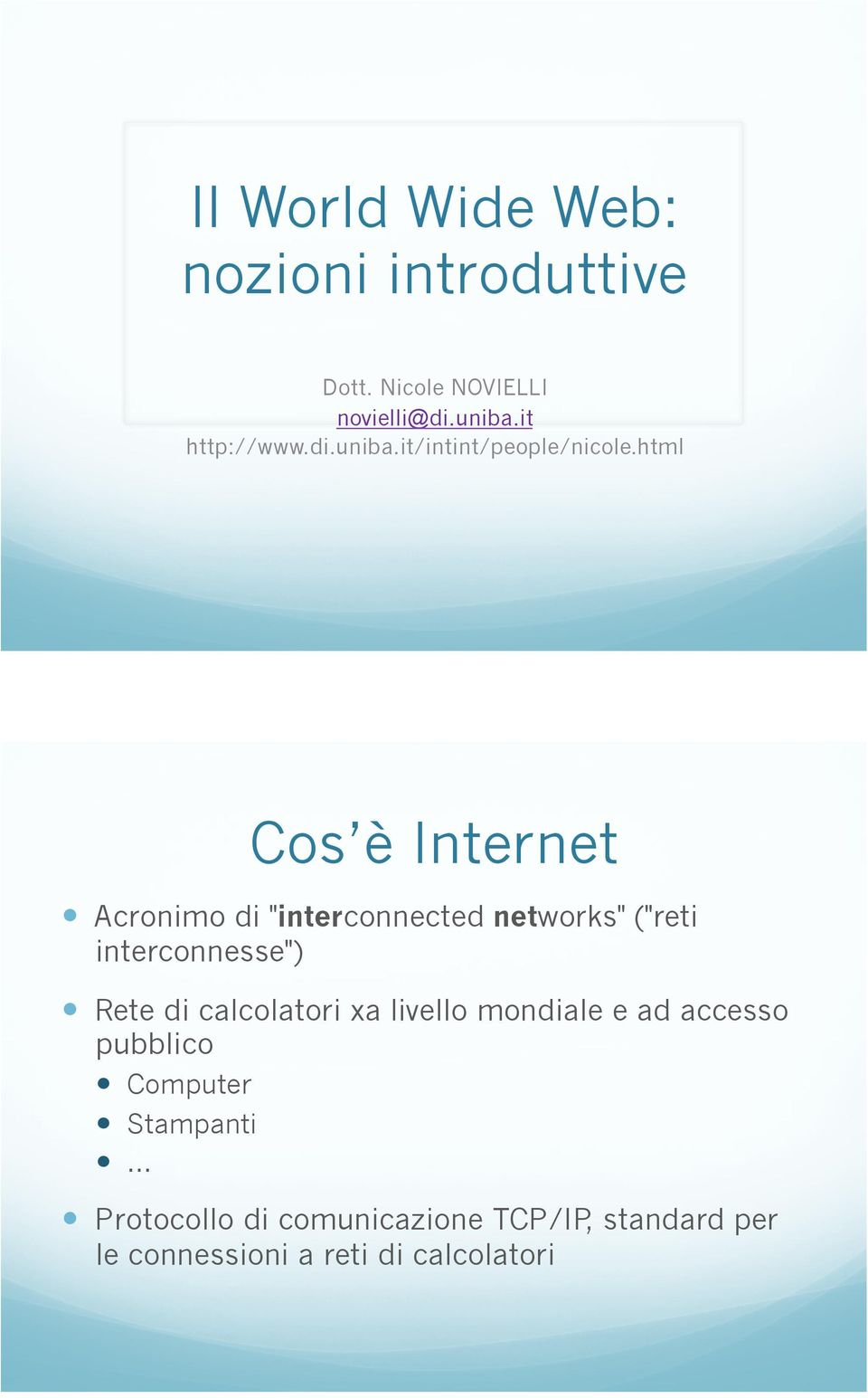 "Acronimo di ""interconnected networks"" (""reti interconnesse"")!"