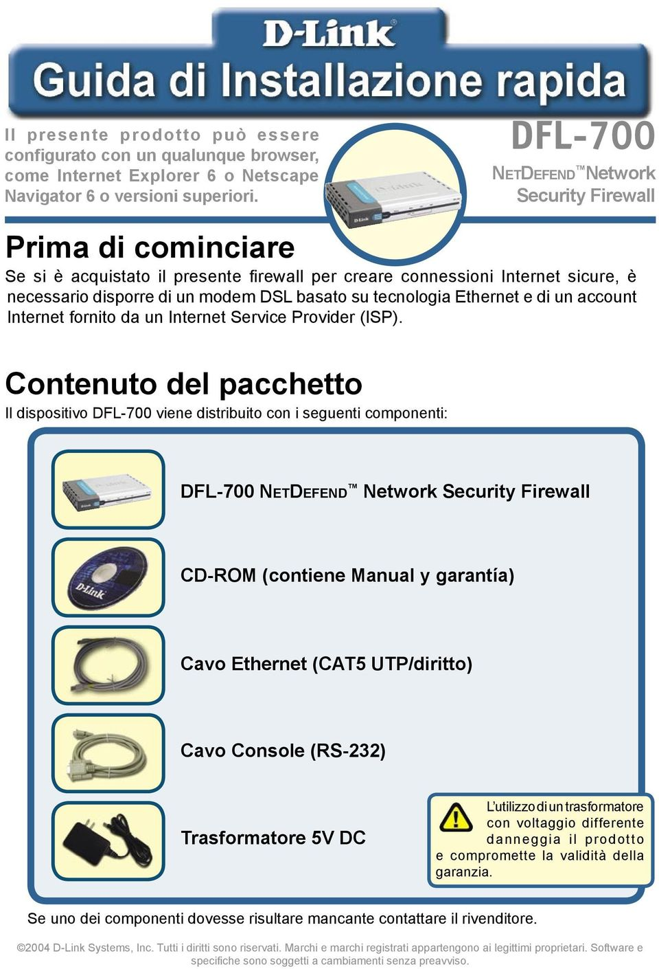tecnologia Ethernet e di un account Internet fornito da un Internet Service Provider (ISP).