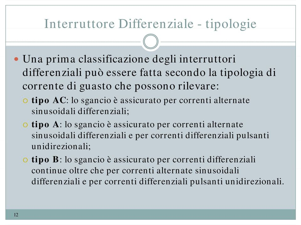 assicurato per correnti alternate sinusoidali differenziali e per correnti differenziali pulsanti unidirezionali; tipo B: lo sgancio è assicurato