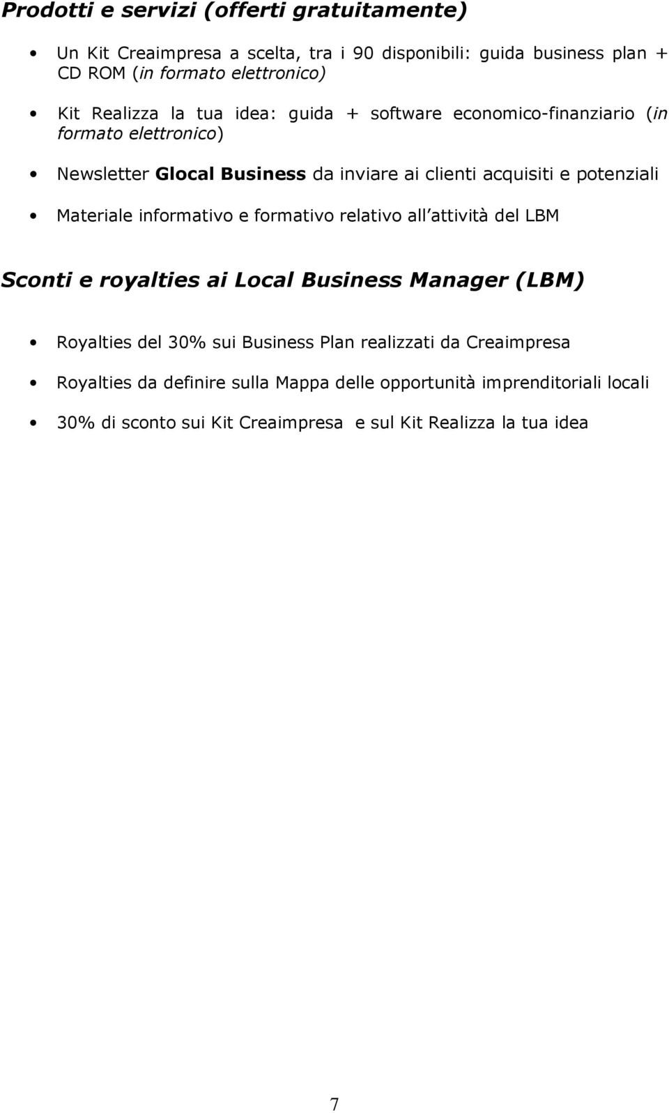 potenziali Materiale informativo e formativo relativo all attività del LBM Sconti e royalties ai Local Business Manager (LBM) Royalties del 30% sui Business