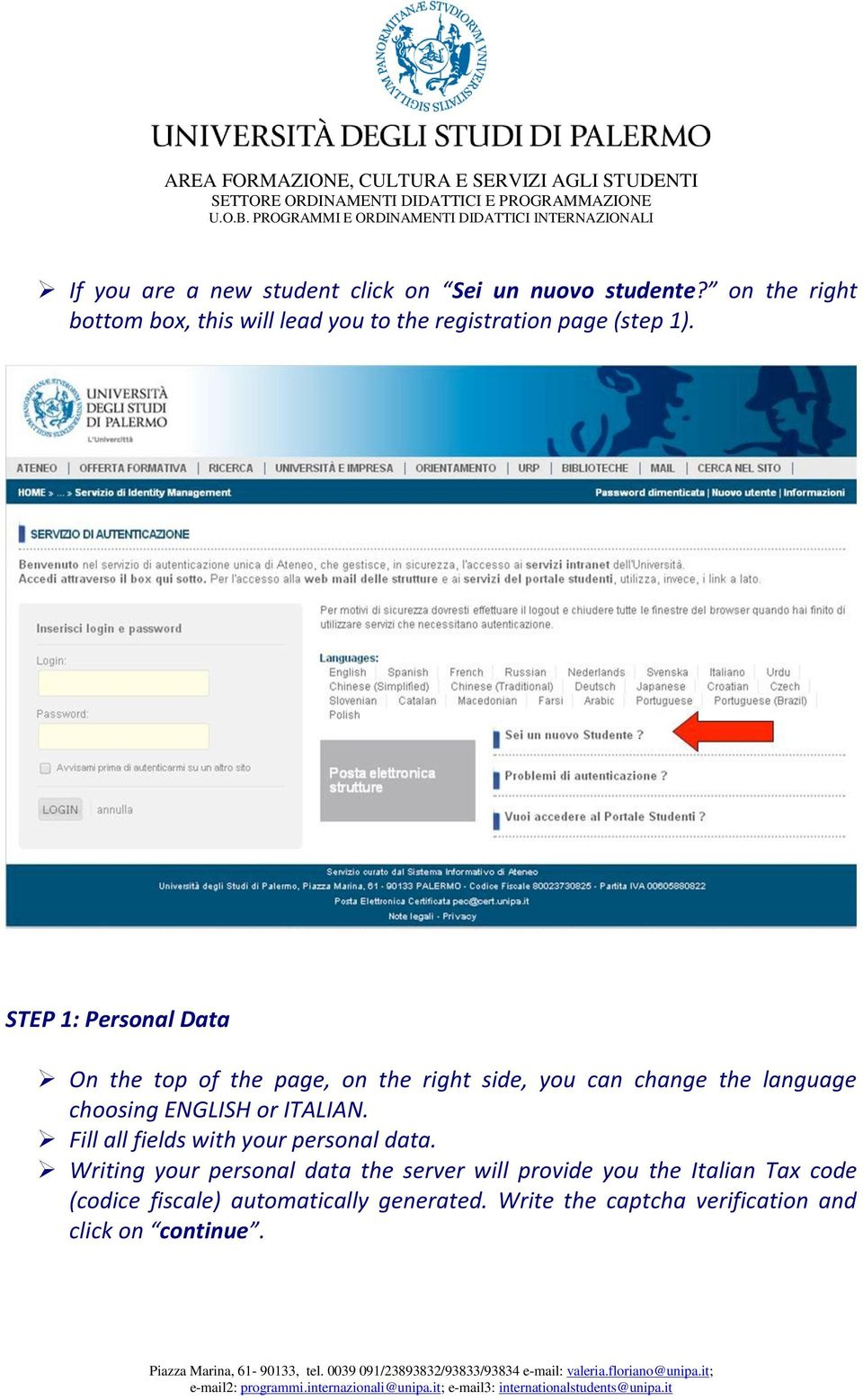 STEP 1: Personal Data On the top of the page, on the right side, you can change the language choosing ENGLISH or